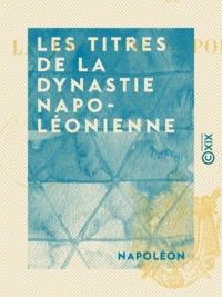 Napoléon - Les Titres de la dynastie napoléonienne.
