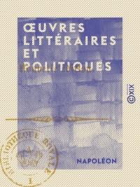 Napoléon et Paul Lacroix - Œuvres littéraires et politiques.