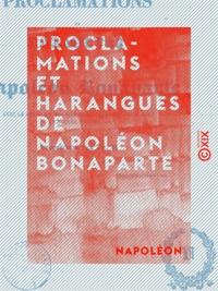 Napoléon - Proclamations et harangues de Napoléon Bonaparte.