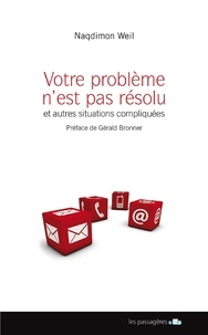 Naqdimon Weil - Votre problème n'est pas résolu et autres situations compliquées.