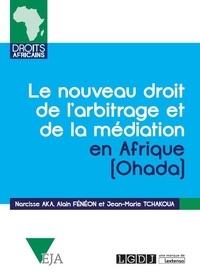 Narcisse Aka et Alain Fénéon - Le nouveau droit de l'arbitrage et de la médiation en Afrique (Ohada) - Commentaires de l'acte uniforme relatif au droit de l'arbitrage, du règlement d'arbitrage de la CCJA et de l'acte uniforme relatif à la médiation, du 23 novembre 2017.
