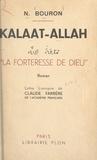 Narcisse Bouron et Claude Farrère - Kalaat-Allah, la forteresse de Dieu.