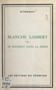 Narcisse Pascault - Blanche Lambert - Ou Le bouquet dans la neige.