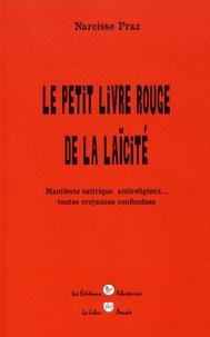 Narcisse Praz - Le petit livre rouge de la laïcité - Manifeste satirique antireligieux... toutes croyances confondues.