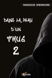 Nargesse Bibimoune - Dans la peau d'un Thug Tome 2 : .