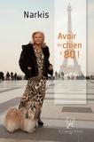 Narkis - Avoir du chien à 80 ans - Une autobiographie pleine d'humour.