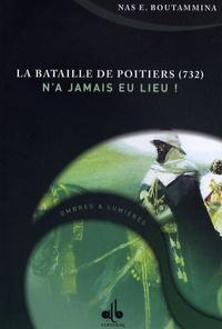 Nas E. Boutammina - La bataille de Poitiers (732) n'a jamais eu lieu !.