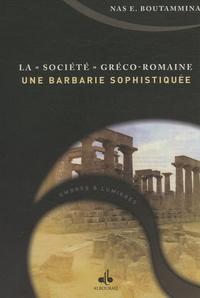 """Nas E. Boutammina - La """"société"""" gréco-romaine, une barbarie sophistiquée ?."""