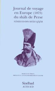 Nâser Ed-Din Shah Qajar - Journal de voyage en Europe, 1873, du shâh de Perse.