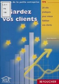 Nasser Negrouche - Gardez vos clients - 20 clés pratiques pour mieux fidéliser vos clients.