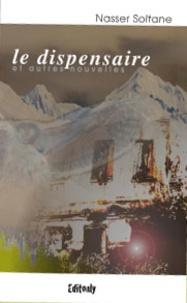 Nasser Soltane - Le dispensaire et autres nouvelles.