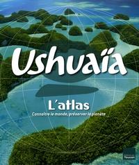 Nassera Zaïd et Claire Chevalier - Ushuaïa L'Atlas - Connaître le monde, préserver la planète.