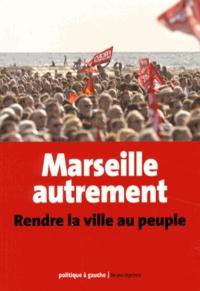 Nassim Amrouche et Ghislaine Gallenga - Marseille autrement - Rendre la ville au peuple.