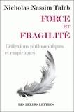 Nassim Nicholas Taleb - Force et fragilité - Réflexions philosophiques et empiriques.