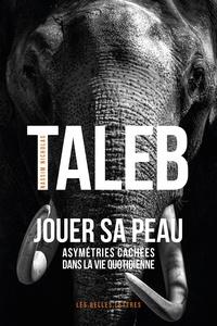 Nassim Nicholas Taleb - Jouer sa peau - Asymétries cachées dans la vie quotidienne.