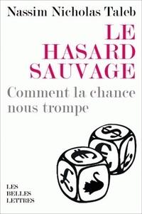 Nassim Nicholas Taleb - Le hasard sauvage - Comment la chance nous trompe.