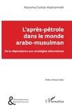Nassima Ouhab-Alathamneh - L'après-pétrole dans le monde arabo-musulman - De la dépendance aux stratégies alternatives.