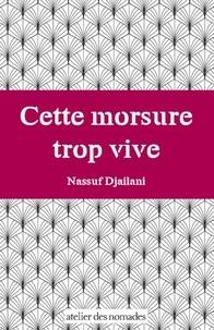 Nassuf Djailani - Cette morsure trop vive.
