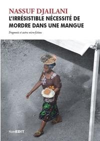Nassuf Djailani - L'irrésistible nécessité de mordre dans une mangue - Fragments et autres micro-fictions.