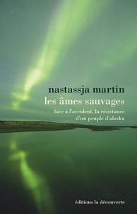 Nastassja Martin - Les âmes sauvages - Face à l'Occident, la résistance d'un peuple d'Alaska.