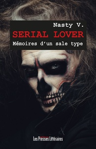 Nasty V. - Serial lover - Mémoires d'un sale type.