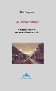 Nat Berghen - Au point mort - Considérations sur une crise sans fin.