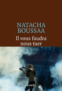 Natacha Boussaa - Il vous faudra nous tuer.