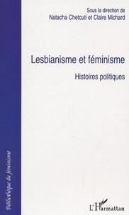 Natacha Chetcuti et Claire Michard - Lesbianisme et féminisme - Histoires politiques.
