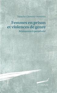 Natacha Chetcuti-Osorovitz - Femmes en prison et violences de genre - Résistances à perpétuité.