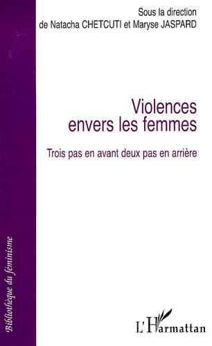 Natacha Chetcuti et Maryse Jaspard - Violences envers les femmes. - Trois pas en avant deux pas en arrière.