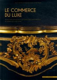 Le commerce du luxe- Production, exposition et circulation des objets précieux du Moyen Age à nos jours - Natacha Coquery |