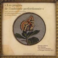 Natacha Coquery et Jörg Ebeling - Les progrès de l'industrie perfectionnée - Luxe, arts décoratifs et innovation de la Révolution française au Premier Empire.