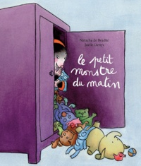Natacha de Bradké et Joëlle Denys - Le petit monstre du matin.