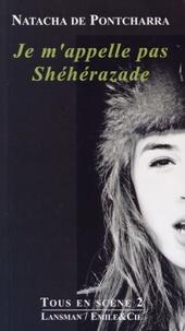 Natacha de Pontcharra - Je m'appelle pas Shéhérazade.