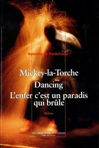 Natacha de Pontcharra - Mickey-la-Torche, Dancing, L'enfer c'est un paradis  qui brûle.