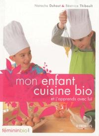 Natacha Duhaut et Béatrice Thibault - Mon enfant cuisine bio - Et j'apprends avec lui.