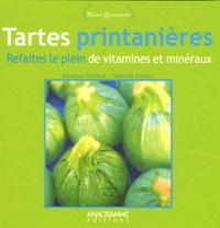 Natacha Duhaut et Béatrice Thibault - Tartes printanières - Refaites le plein de vitamines et minéraux.