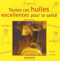 Natacha Duhaut - Toutes ces huiles excellentes pour la santé.