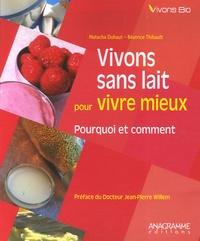 Natacha Duhaut et Béatrice Thibault - Vivons sans lait pour vivre mieux.