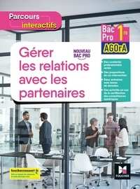 Natacha Faraga et Cédric Chartier - Gérer les relations avec les partenaires 1re Bac pro AGOrA Parcours interactifs - Cahier de l'élève.