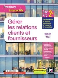 Natacha Faraga et Marie-Madeleine Piroche - Gérer les relations clients et fournisseurs 2de Bac Pro Parcours interactifs.