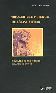 Natacha Filippi - Brûler les prisons de l'apartheid - Révoltes de prisonniers en Afrique du Sud.