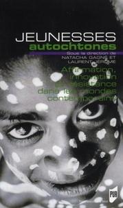 Natacha Gagné et Laurent Jerôme - Jeunesses autochtones - Affirmation, innovation et résistance dans les mondes contemporains.