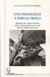 Natacha Giafferi-Dombre - Une ethnologue à Port-Au-Prince - Question de couleur et luttes pour le classement socio-racial dans la capitale haïtienne..