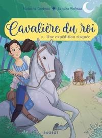Natacha Godeau et Sandra Violeau - Cavalière du roi Tome 2 : Une expédition risquée.