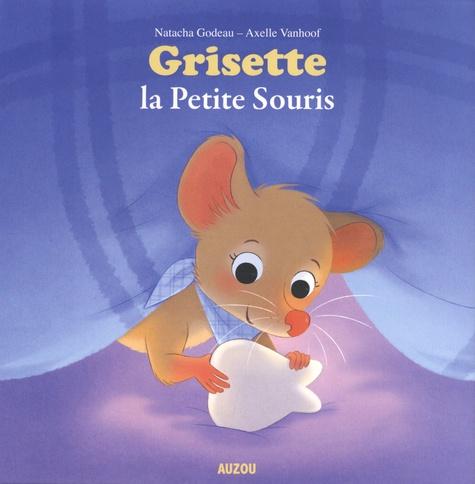 Natacha Godeau et Axelle Vanhoof - Grisette la Petite Souris.