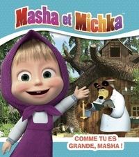 Natacha Godeau - Masha et Michka  : Comme tu es grande, Masha !.