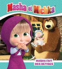 Natacha Godeau - Masha et Michka  : Masha fait des bétises.