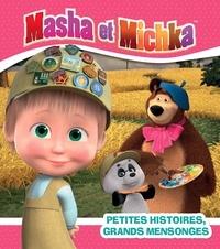 Natacha Godeau - Masha et Michka  : Petites histoires, grands mensonges.