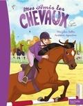 Natacha Godeau et Isabelle Mandrou - Mes amis les chevaux - Mes plus belles histoires équestres.